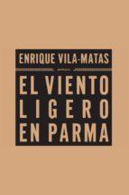 el viento ligero en parma-enrique vila-matas-9788493520458