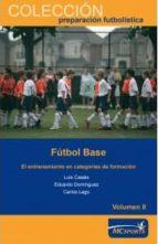 futbol base: el entrenamiento en categorias de formacion vol. ii luis casais 9788493724658