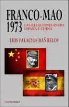 franco - mao: 1973: las relaciones entre españa y china-luis palacios bañuelos-9788494073458