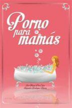 porno para mamás (ebook)-ana maria pita coira-alejandra rodriguez bueno-9788494149658
