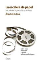 la escalera de papel: los primeros pasos hacia el goya-angel de la cruz-9788494294358