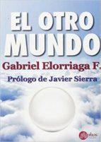 el otro mundo: magia, religion y ciencia en el siglo xxi-gabriel elorriaga-9788494305658