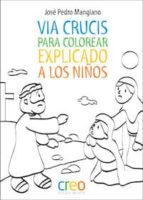 via crucis para colorear: explicado a los niños jose pedro manglano 9788494336058