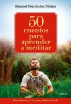 50 cuentos universales para sanar tu vida: enseñanzas tradicionales para alcanzar el bienestar y la felicidad manuel fernandez muñoz 9788494381058