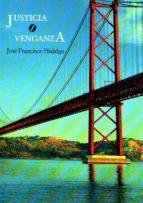 justicia o venganza-jose francisco hidalgo-9788494499258
