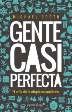 gente casi perfecta-michael booth-9788494645358