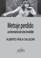 METRAJE PERDIDO: UN BREVIARIO DE CINE INVISIBLE - 9788494948558 - ALBERTO AVILA SALAZAR