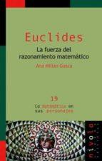 euclides: la fuerza del razonamiento matematico-ana millan gasca-9788495599858