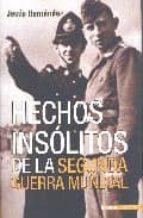hechos insolitos de la segunda guerra mundial (2ª ed.) jesus hernandez 9788496364158
