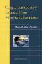carga, transporte y extraccion en mineria subterranea-maria jose diaz-aguado-9788496491458