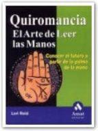 quiromancia: el arte de leer las manos: conocer el futuro a parti r de la palma de la mano lori reid 9788497350358