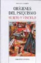 origenes del psiquismo: sujeto y vinculo-nicolas caparros sanchez-9788497422758