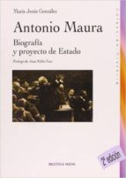 antonio maura: biografia y proyecto de estado-maria jesus gonzalez-9788497427258