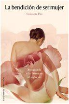 la bendicion de ser mujer: abrazando a la diosa en el siglo xxi-carmen paz-9788497776158