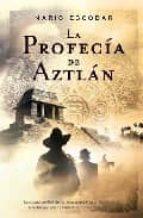 la profecia de aztlan-mario escobar-9788498005158