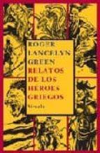 relatos de los heroes griegos-roger lancelyn green-9788498410358