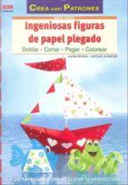 ingeniosas figuras de papel plegado: doblar, cortar, pegar, color ear: con patrones para realizar 13 proyectos-maria regina altmeyer-michael altmeyer-9788498741858