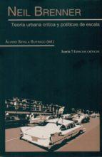 neil brenner: teoría urbana crítica y políticas de escala-alvaro (ed.) sevilla buitrago-9788498887358