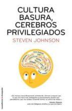 cultura basura, cerebros privilegiados-steven johnson-9788499182858