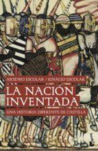 la nacion inventada: una historia diferente de castilla-arsenio escolar-ignacio escolar-9788499422558