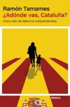 ¿adonde vas, cataluña?: como salir del laberinto independentista-ramon tamames-9788499423258