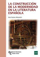 la construccion de la modernidad en la literatura española ana suarez miramon 9788499612058