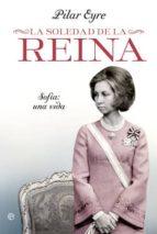 la soledad de la reina: sofia una vida pilar eyre 9788499702858