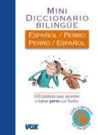 El libro de Mini diccionario español/ perro - perro/español: 160 palabras par a aprender a hablar perro con fluidez autor VV.AA. DOC!