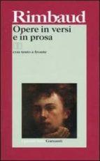 opere in versi e in prosa. testo francese a fronte arthur rimbaud 9788811363958