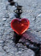 il cuore, in fondo (ebook)-9788827528358