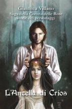 saga della corona delle rose   storie dei personaggi   l'ancella di crios (ebook) 9788827801758