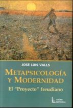 metapsicologia y modernidad: el proyecto freudiano jose luis valls 9789508921758