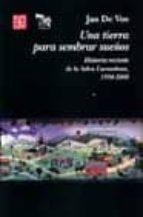 una tierra para sembrar sueños: historia reciente de la selva lac andona, 1950 2000 jan de vos 9789681665364