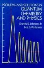 problems and solutions in quantum chemistry and physics-charles s. johnson-lee g. pedersen-9780486652368