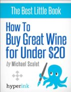 how to buy the world's best wines (for less than $20) (ebook)-john michael scalet-9781614642268
