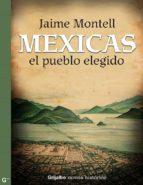 mexicas, el pueblo elegido (ebook)-jaime montell-9786073105668