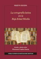 la ortografía latina en la baja edad media. estudio y edición crítica (ebook)-florencia cuadra garcía-9788400103668