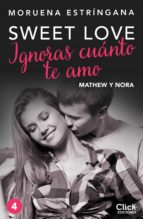 ignoras cuánto te amo. serie sweet love 4 (ebook) moruena estringana 9788408174868