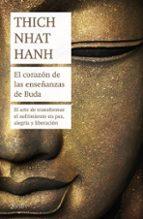 el corazon de las enseñanzas de buda: el arte de transformar el sufrimiento en paz, alegria y liberacion-thich nhat hanh-9788408180968