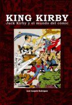 king kirby. jack kirby y el mundo del comic jose joaquin rodriguez 9788415296768