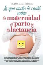 lo que nadie te conto sobre la maternidad, el parto y la lactancia-jose maria lloreda garcia-9788416002368