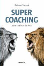 super coaching para cambiar la vida raimon samso 9788416029068