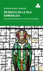 en busca de la isla esmeralda: diccionario sentimental de la cultura irlandesa-antonio rivero taravillo-9788416247868