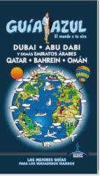 dubai, abu dabi y demas emiratos arabes qatar. bahrein y oman 2015 (4ª ed.) (guia azul) luis mazarrasa mowinckel 9788416408368