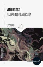 el jardín de la locura: episodio 10 (ebook)-vito bosco-9788416530168