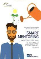 smart mentoring una metodología para el desarrollo estratégico del talento francisco gimenez plano luis ezcurra de alburquerque 9788416671168