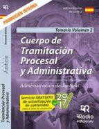 CUERPO DE TRAMITACIÓN PROCESAL Y ADMINISTRATIVA. ADMINISTRACIÓN DE JUSTICIA. VOLUMEN 2. PROMOCIÓN INTERNA. 2017