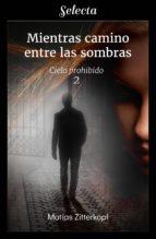 mientras camino entre las sombras (cielo prohibido 2) (ebook)-matias zitterkopf-9788417606268