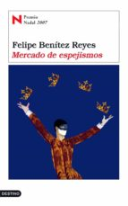 mercado de espejismos (premio nadal 2007)-felipe benitez reyes-9788423339068