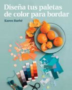 diseña tus paletas de color para bordar (ebook) karen barbe 9788425231568